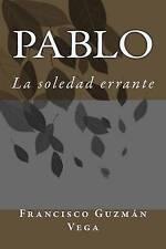 NEW Pablo: La soledad errante (Spanish Edition) by Francisco Guzman Vega