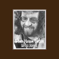 WIZZ JONES - When I Leave Berlin. New CD + bonus tracks