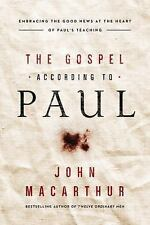 The Gospel According to Paul : Embracing the Good News at the Heart of Paul's Te
