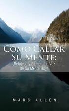 C?mo Callar Su Mente : ?Rel?jese y Silencie la Voz de Su Mente Hoy!: By Allen...