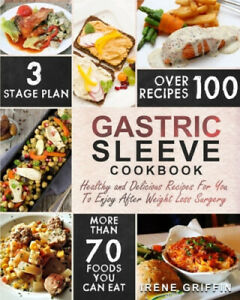 Gastric Sleeve Cookbook: Healthy and Delicious Recipes for You to Enjoy After