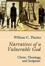 Narratives of a Vulnerable God: Christ, Theology, and Scripture by Placher, Wil