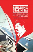Building Stalinism The Moscow Canal and the Creation of Soviet ... 9781838600273