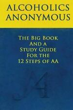 Big Book and a Study Guide of the 12 Steps of AA: By Wilson, Bill Silkworth, ...