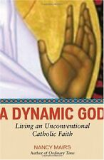 A Dynamic God: Living an Unconventional Catholic F