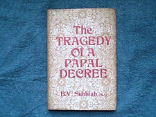 THE TRAGEDY OF A PAPAL DECREE BY B. V. SUBBIAH 1971 SIGNED