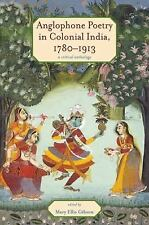Anglophone Poetry in Colonial India, 1780-1913 : A Critical Anthology (2011,...