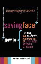 Saving Face: How to Lie, Fake, and Maneuver Your Way Out of Life's Most Awkward