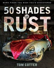 50 Shades of Rust : Barn Finds You Wish You'd Discovered by Tom Cotter Hardcover