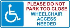 2 X PLEASE DO NOT PARK TOO CLOSE WHEELCHAIR ACCESS NEEDED SIGN STICKER