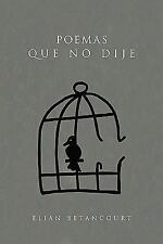 Poemas que No Dije by Elian Betancourt (2010, Hardcover)