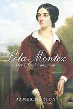 LOLA MONTEZ - HER LIFE & CONQUESTS - VICTORIAN FEMME FATALE - JAMES MORTON - NEW