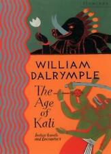 The Age of Kali: Travels and Encounters in India By William Dalrymple