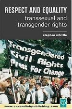 Respect and Equality: Transsexual and Transgender Rights: By Stephen Whittle