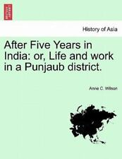 After Five Years In India: Or, Life And Work In A Punjaub District.: By Anne ...