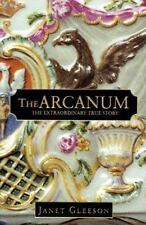 THE ARCANUM : The Extraordinary True Story by Janet Gleeson: New in DJ
