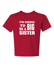 I'm Going To Be A Big SISTER#2  KIDS TEE 6 Months TO 18-20=XL many colors avail.
