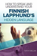 How to Speak and Understand Your Finnish Lapphund's Hidden Language : Fun and.