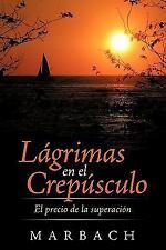 Lágrimas en el Crepúsculo : El precio de la Superación by Marbach (2011,...