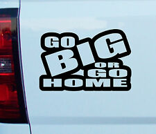 Go BIG or Go Home Funny Vinyl DECAL car window bumper sticker graphic