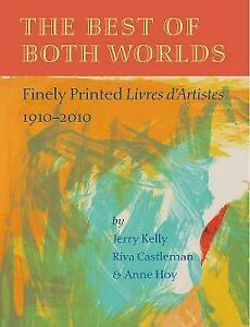 The Best of Both Worlds: Finely Printed Livres D'Artistes, 1910-2010.