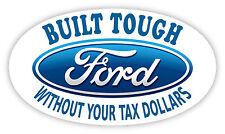 "Built tough without your tax dollars Ford truck car sticker decal 5"" x 3"""
