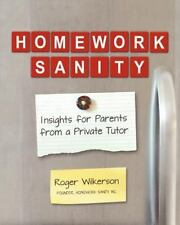 Homework Sanity : Insights for Parents from a Private Tutor by Roger...