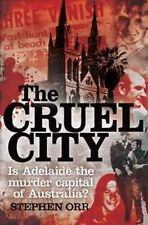 The Cruel City: Is Adelaide the Murder Capital of Australia? by Stephen Orr (Paperback, 2011)