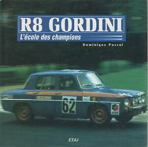 R8 GORDINI L'ECOLE DES CHAMPIONS - DOMINIQUE PASCAL - EDITIONS ETAI 1996