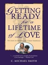 Getting Ready for a Lifetime of Love: 6 Steps to Prepare for a Great Marriage, C