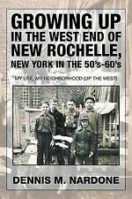 Growing Up in the West End of New Rochelle, New York in the 50's-60's: My Life,