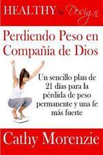 Healthy by Design: Perdiendo Peso en Compania de Dios : Un Sencillo Plan de...