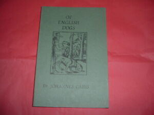 OF ENGLISH DOGS DR JOHANNES CAIUS REPRINT OF 1576 EDITION WITH ADDITION DRAWINGS
