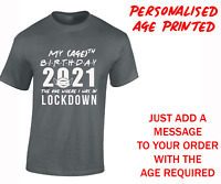 FUNNY 2021 LOCKDOWN BIRTHDAY MENS T SHIRT COOL GIFT IDEA PRESENT MENS UNISEX