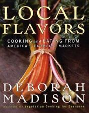 Local Flavors: Cooking and Eating from America's Farmers' Markets, Madison, Debo
