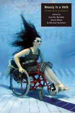 Beauty Is a Verb : The New Poetry of Disability by Jennifer Bartlett (2011,...