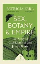 Sex, Botany and Empire (Icon Science): The Story of Carl Linnaeus and Joseph Banks by Patricia Fara (Paperback, 2017)