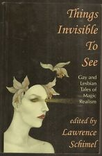 LAWRENCE SCHIMEL ed Things Invisible to See. Gay & Lesbian Magic Realism. 1st