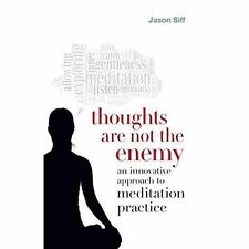 Thoughts Are Not The Enemy by Jason Siff (Paperback, 2014)