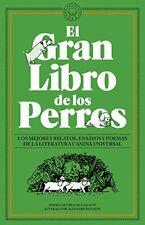 El Gran Libro de los Perros: Los mejores relatos, ensayos y poemas de la litera