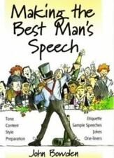Making the Best Man's Speech: Know What To Say and When To Say It - Add Wit, Spa