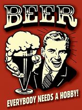 BEER EVERYBODY NEEDS A HOBBY, Retro metal vintage style Sign Nostalgic Gift