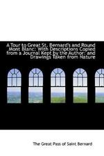 A Tour to Great St Bernard's and Round Mont Blanc : With Descriptions Copied.
