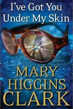NEW I've Got You Under My Skin by Mary Higgins Clark (2014, Hardcover)-1st Edit.