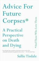 Advice for Future Corpses and Those Who Love Them : A Practical Perspective o...