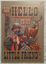Tin Sign Say hello to my little friend. Hunter & Rifle Tin Sign