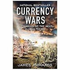 CURRENCY WARS: The Making of the Next Global Crisis by James Rickards (Paperback