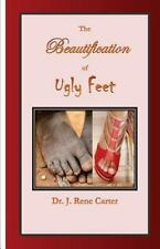 The Beautification of Ugly Feet by J. Carter (2014, Paperback)