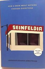 Seinfeldia: How a Show about Nothing Changed Everything by Jennifer K Armstrong