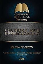 Peligros Que Enfrenta la Iglesia : I Conferencia Biblica Monterrey by Iglesia...